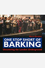 One Stop Short of Barking: Uncovering the London Underground Hardcover