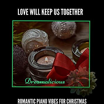 Love Will Keep Us Together - Romantic Piano Vibes For Christmas