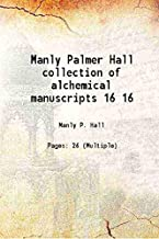 Manly Palmer Hall collection of alchemical manuscripts Vol: 16 1500 [Hardcover]
