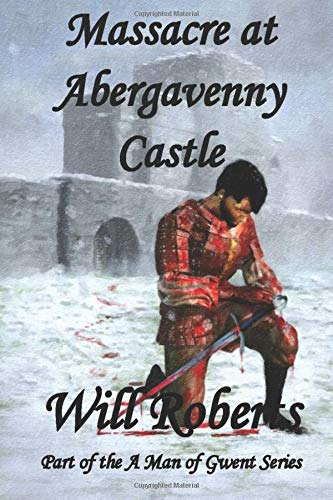 Massacre at Abergavenny Castle (A Man of Gwent Series)