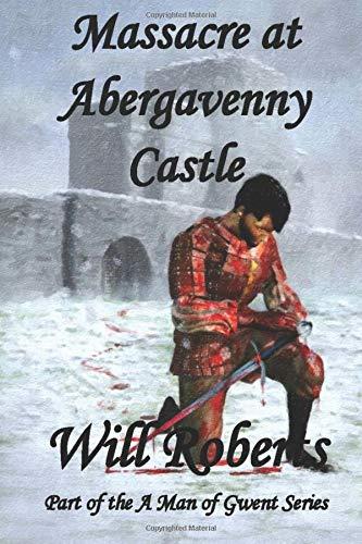 Massacre at Abergavenny Castle (A Man of Gwent Series)
