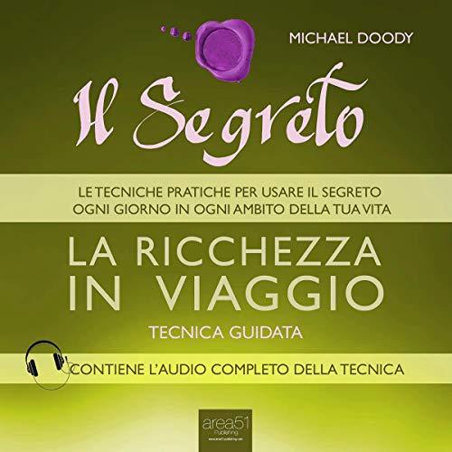Il Segreto. La ricchezza in viaggio [The Secret. The wealth traveling] audiobook cover art