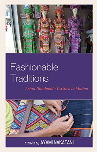 Fashionable Traditions: Asian Handmade Textiles in Motion (English Edition)