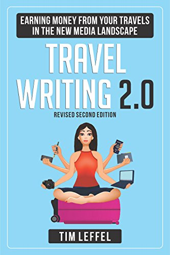 Travel Writing 2.0 (Second Edition): Earning Money From Your Travels in the New Media Landscape
