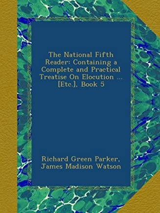 The National Fifth Reader: Containing a Complete and Practical Treatise On Elocution ... [Etc.], Book 5