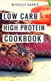 Low Carb High Protein Cookbook: Easy And Delicious High Protein Low Carb Diet Recipes For Burning Fat (Low Carb Cookbook Book 1)
