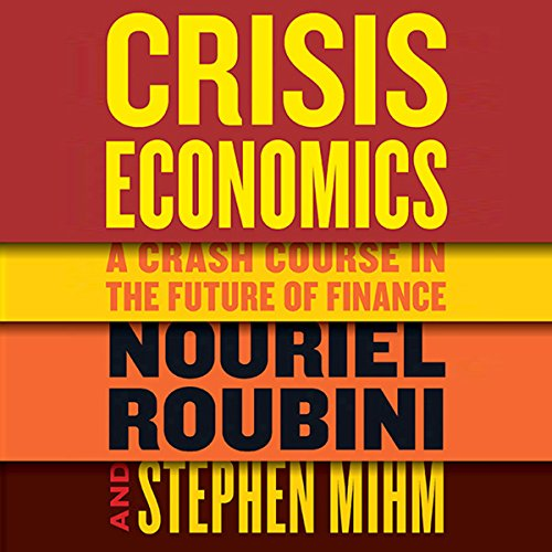 Crisis Economics                   By:                                                                                                                                 Nouriel Roubini,                                                                                        Stephen Mihm                               Narrated by:                                                                                                                                 L. J. Ganser                      Length: 13 hrs and 35 mins     158 ratings     Overall 4.0