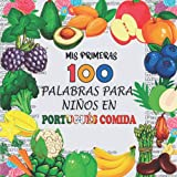 mis primeras 100 palabras para niños en Portugués comida: Frutas, Verduras y Legumbres a aprender para niños de 2 a 6 años, para empezar Portugués bebé, niño y guardería