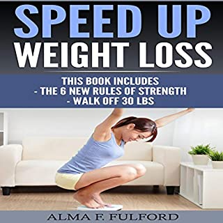 Speed Up Weight Loss     The 6 New Rules of Strength, Walk Off 30 Lbs              By:                                                                                                                                 Alma F. Fulford                               Narrated by:                                                                                                                                 Alex Z. Lancer                      Length: 39 mins     11 ratings     Overall 4.9