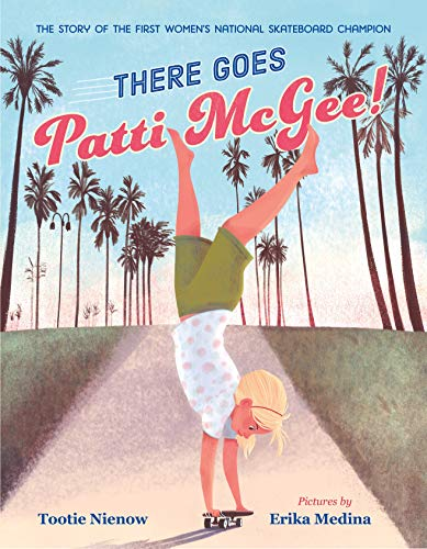 There Goes Patti Mcgee!: The Story of the First Women's National Skateboard Champion