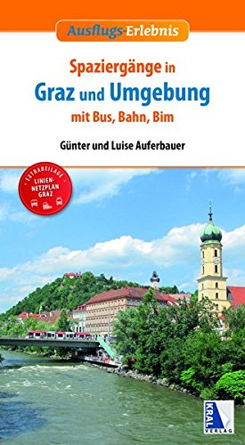 Spaziergänge in Graz und Umgebung mit Bus, Bahn und Bim: (3. Auflage) (Ausflugs-Erlebnis)