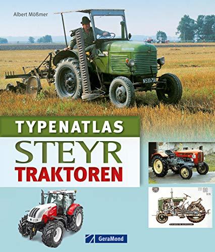 Typenatlas Steyr Traktoren: Alle Modelle im Typenatlas in Text und Bild inkl. dem 15er Steyr Traktor mit Infos zur Geschichte und Gegenwart dieser Nutzfahrzeuge auf ca. 200 Abbildungen