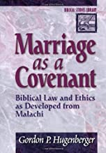 Marriage as a Covenant: Biblical Law and Ethics as Developed from Malachi (Biblical Studies Library)