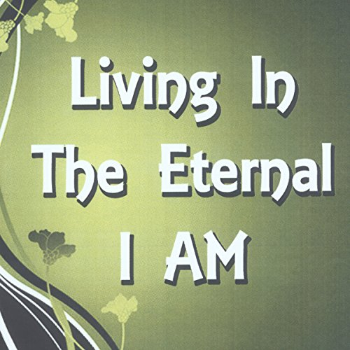 Living in the Eternal I Am: The Power of Now audiobook cover art
