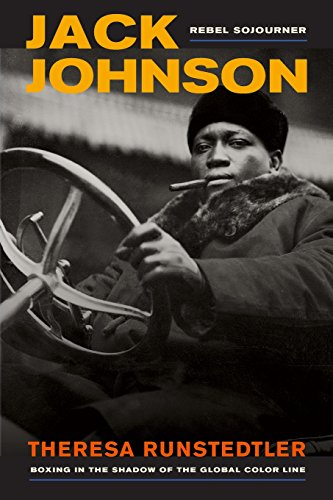 Jack Johnson, Rebel Sojourner: Boxing in the Shadow of the Global Color Line (Volume 33)