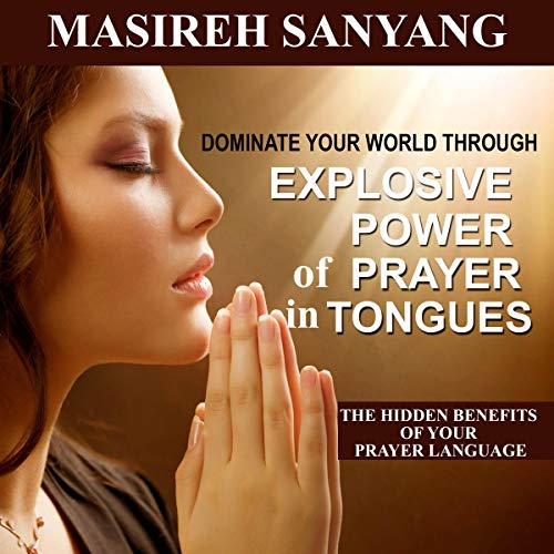 Dominate Your World Through Explosive Power of Praying in Tongues audiobook cover art