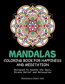 Mandalas Coloring Book For Happiness And Meditation: Designed To Soothe the Soul, Stress Relief and Relaxation ( 60 Unique Patterns With Different Styles For Adult And Beginners ) (Beautiful Designs)