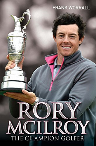Rory McIlroy - The Champion Golfer (English Edition)