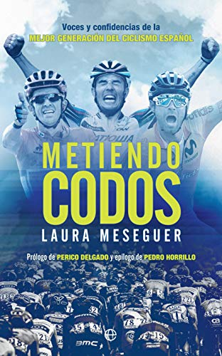 Metiendo codos: Voces y confidencias de la mejor generación del ciclismo español
