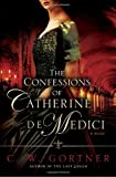 Image of The Confessions of Catherine de Medici: A Novel