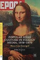 Popular High Culture in Italian Media, 1950–1970: Mona Lisa Covergirl (Italian and Italian American Studies)