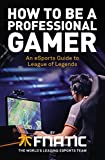 How To Be a Professional Gamer: An eSports Guide to League of Legends (English Edition)