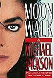 Moonwalk. L'unica e sola autobiografia, la sua vita nelle sue parole...