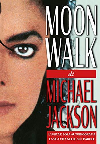 Moonwalk. L'unica e sola autobiografia, la sua vita nelle sue parole