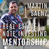 Real Estate Note Investing Mentorship - Martin Saenz