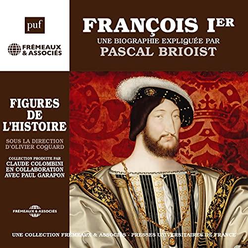 François Ier, une biographie expliquée: Les figures de l'histoire
