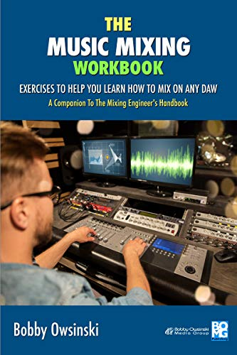 The Music Mixing Workbook: Exercises To Help You Learn How To Mix On Any DAW