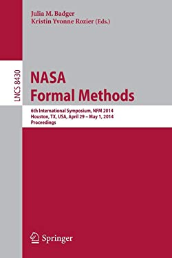 NASA Formal Methods: 6th International Symposium, NFM 2014, Houston, TX, USA, April 29 - May 1, 2014. Proceedings (Lecture Notes in Computer Science (8430))