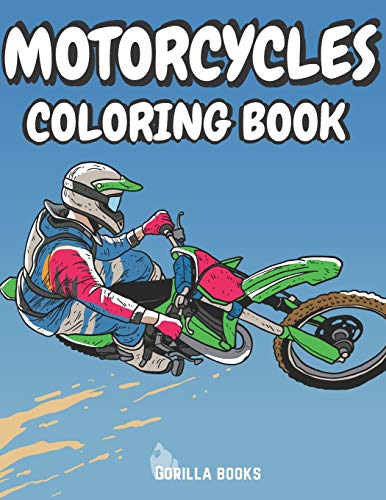 Motorcycles: An Adult Coloring Book with Luxury and Classic Bikes Designs, Cool Racing Scenes and Dangerous Stunts for Building Confidence