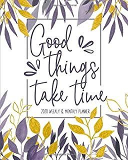 Good Things Take Time: Weekly and Monthly Planner - Agenda Calendar and Schedule Organizer - Includes Inspirational Quotes...