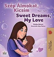 Sweet Dreams, My Love (Hungarian English Bilingual Children's Book) (Hungarian English Bilingual Collection)