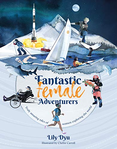 Fantastic Female Adventurers - Truly amazing tales of women exploring the world