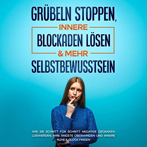 Grübeln stoppen, innere Blockaden lösen & mehr Selbstbewusstsein Titelbild