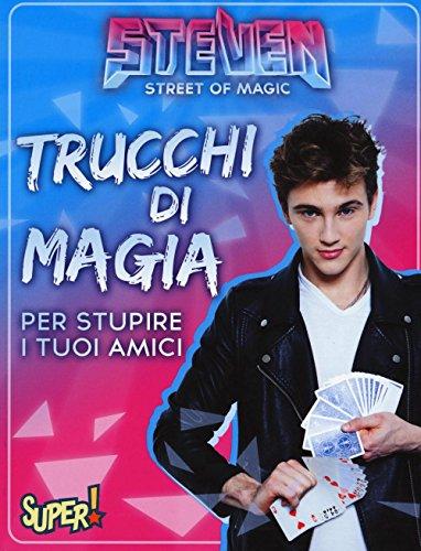 Steven street of magic. Trucchi di magia per stupire i tuoi amici