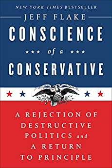 Conscience of a Conservative: A Rejection of Destructive Politics and a Return to Principle by [Jeff Flake]