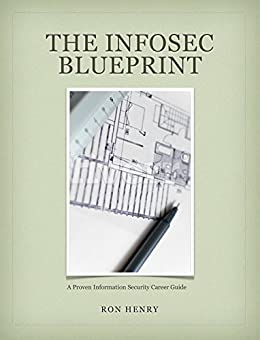 The InfoSec Blueprint: A Proven Information Security Career Guide by [Ron Henry]