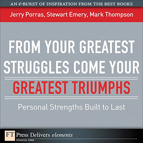 From Your Greatest Struggles Come Your Greatest Triumphs      Personal Strengths Built to Last              By:                                                                                                                                 Jerry Porras,                                                                                        Stewart Emery,                                                                                        Mark Thompson                               Narrated by:                                                                                                                                 Peter Johnson                      Length: 15 mins     8 ratings     Overall 4.4