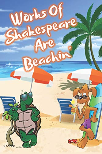Works Of Shakespeare Are Beachin': Beach Sand And Sun Themed Composition Notebook Journal for Students , Teachers , Home School and More. 120 pages 6' x 9' College Ruled White Paper