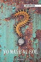 Yo maté al sol (Novela) (Spanish Edition)
