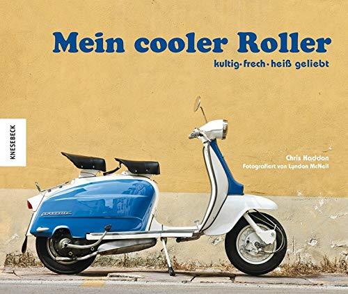 Mein cooler Roller: kultig - frech - heiß geliebt