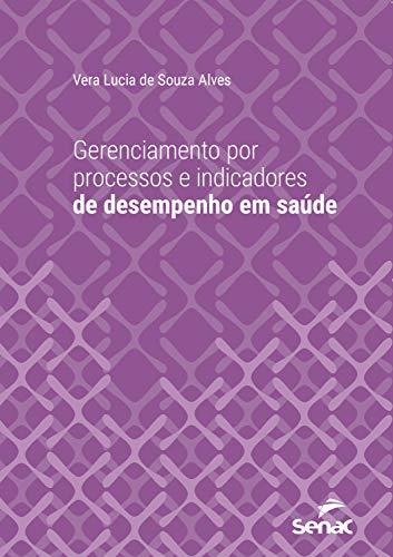 Gerenciamento por processos e indicadores de desempenho em saúde (Série Universitária)