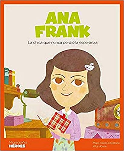 Ana Frank: La chica que nunca perdió la esperanza: 14 (Mis pequeños héroes)
