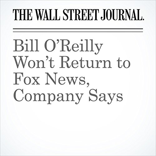 Bill O'Reilly Won't Return to Fox News, Company Says audiobook cover art