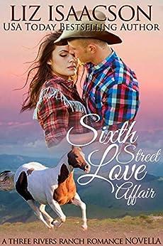 Sixth Street Love Affair (Three Rivers Ranch Romance Book 5) by [Liz Isaacson, Elana Johnson]