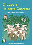Ciao da tutto il mondo!: Il Lupo e le sette Caprette / Hello from around the World!: The Wolf and the Seven Little Goats Picture book Italian language version (Italian Edition)