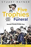 Five Trophies and a Funeral: The Building and Rebuilding of Durham County Cricket Club: The Rise and Fall of Durham County Cricket Club